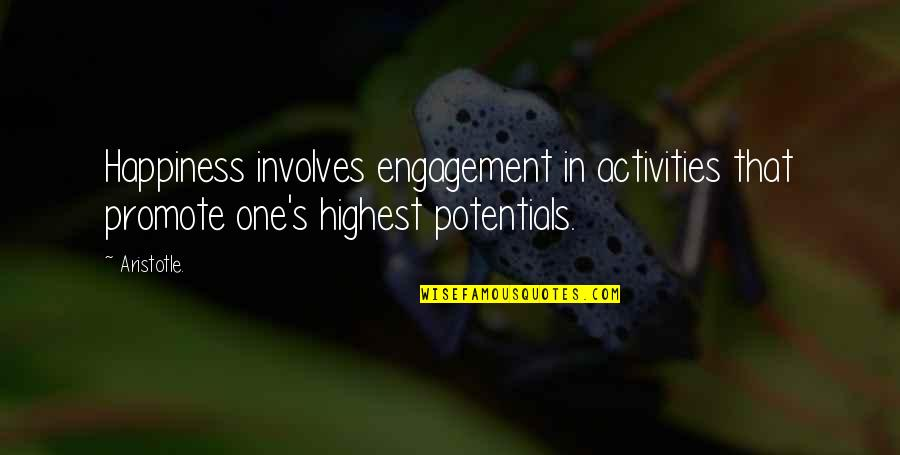 Promote Happiness Quotes By Aristotle.: Happiness involves engagement in activities that promote one's