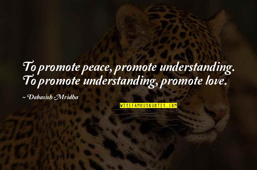 Promote Happiness Quotes By Debasish Mridha: To promote peace, promote understanding. To promote understanding,