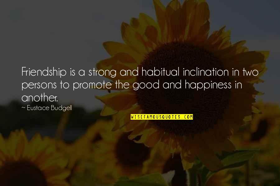 Promote Happiness Quotes By Eustace Budgell: Friendship is a strong and habitual inclination in