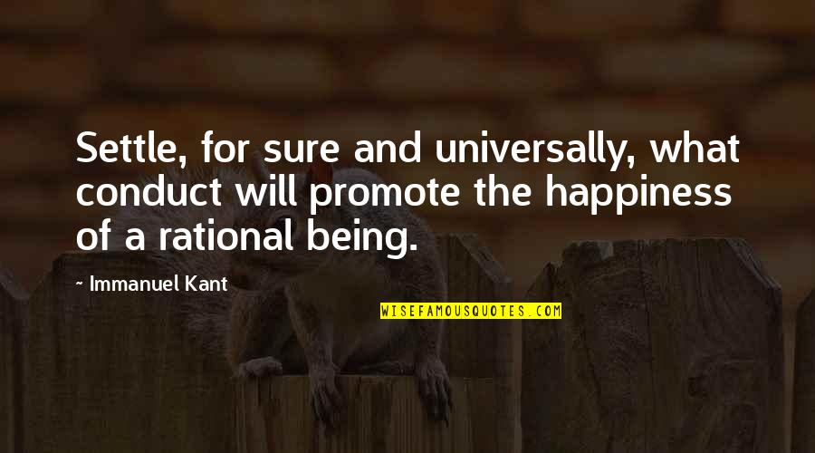 Promote Happiness Quotes By Immanuel Kant: Settle, for sure and universally, what conduct will