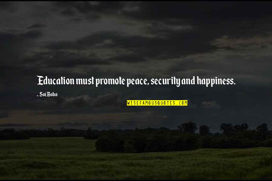 Promote Happiness Quotes By Sai Baba: Education must promote peace, security and happiness.