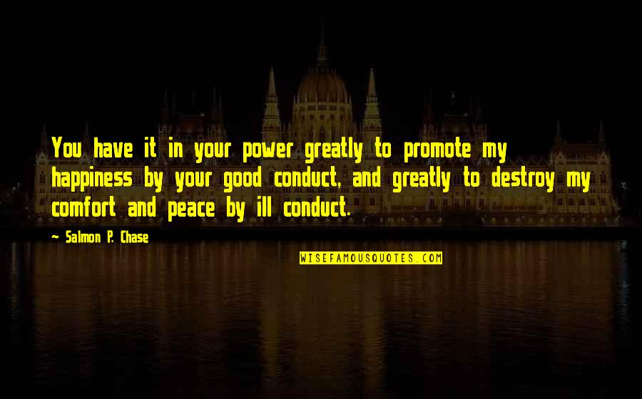 Promote Happiness Quotes By Salmon P. Chase: You have it in your power greatly to