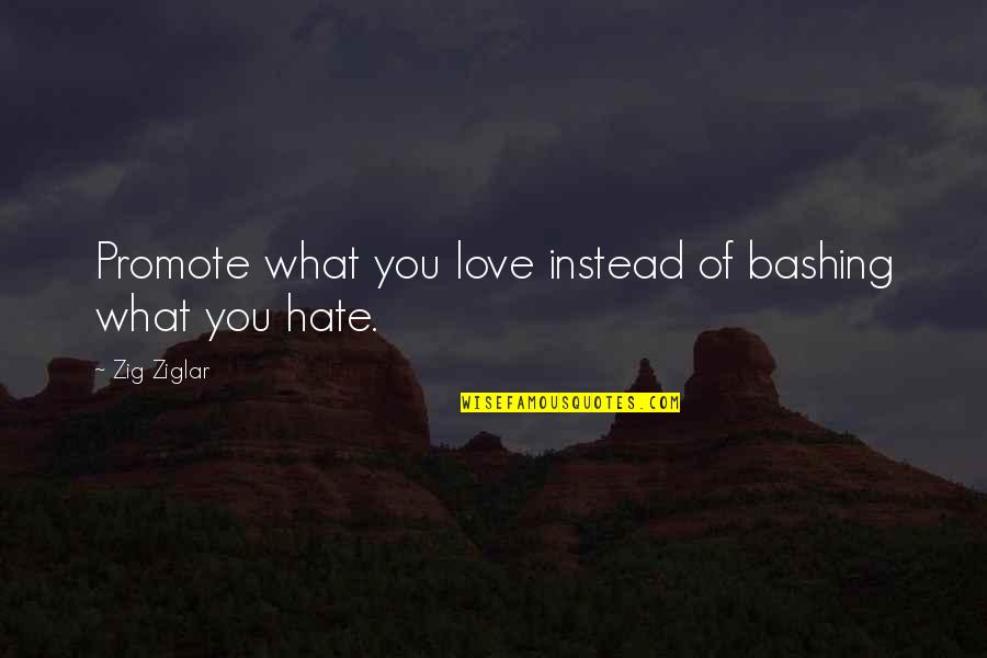 Promote Happiness Quotes By Zig Ziglar: Promote what you love instead of bashing what
