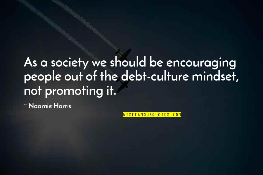 Promoting Culture Quotes By Naomie Harris: As a society we should be encouraging people
