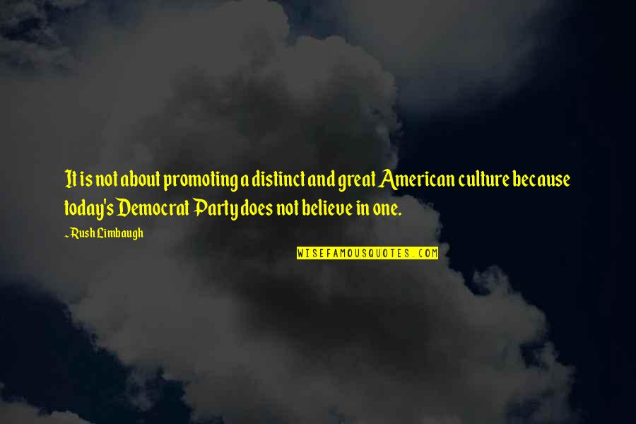 Promoting Culture Quotes By Rush Limbaugh: It is not about promoting a distinct and