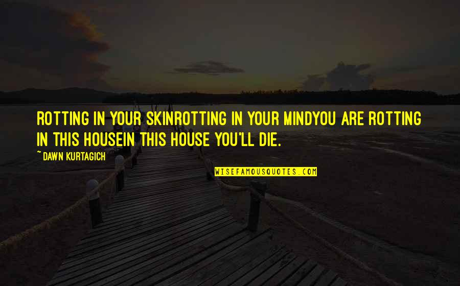 Promoting Health Quotes By Dawn Kurtagich: Rotting in your skinrotting in your mindyou are