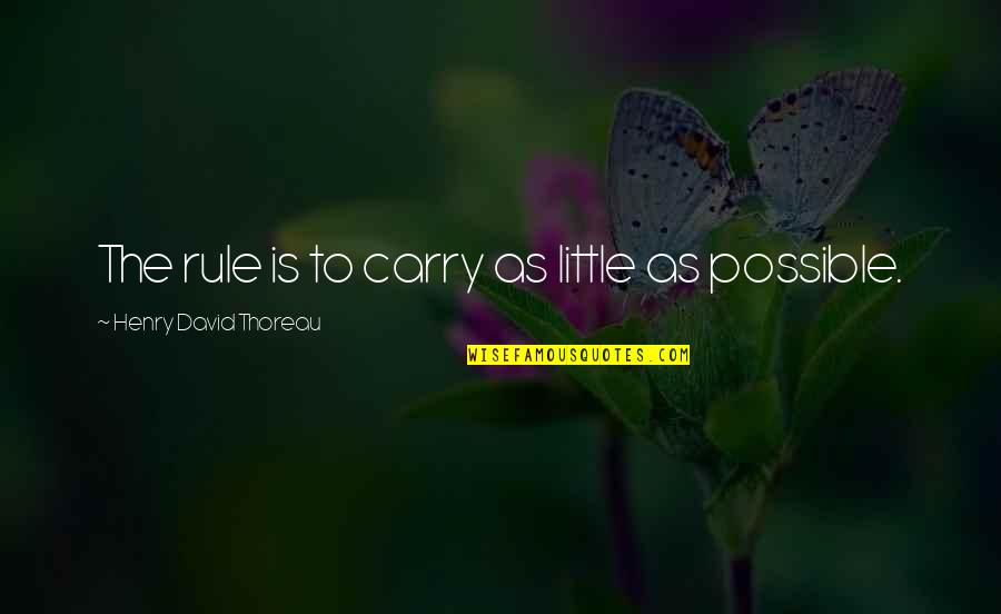 Promoting Health Quotes By Henry David Thoreau: The rule is to carry as little as
