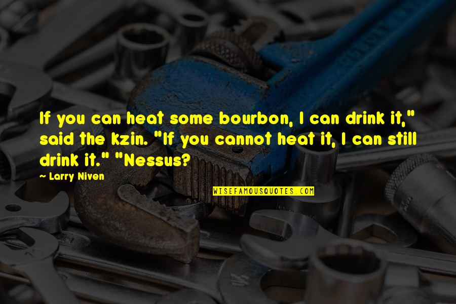 Promoting Health Quotes By Larry Niven: If you can heat some bourbon, I can