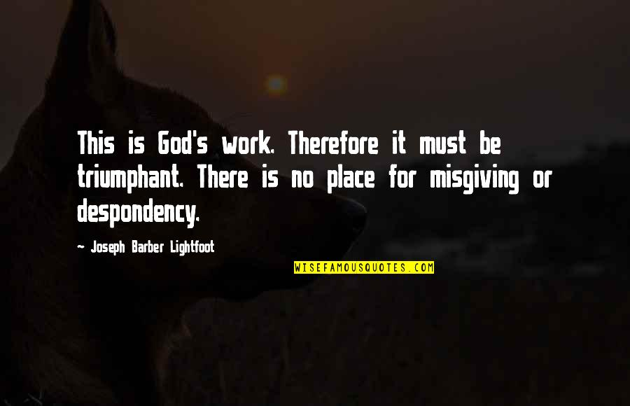 Prompteth Quotes By Joseph Barber Lightfoot: This is God's work. Therefore it must be