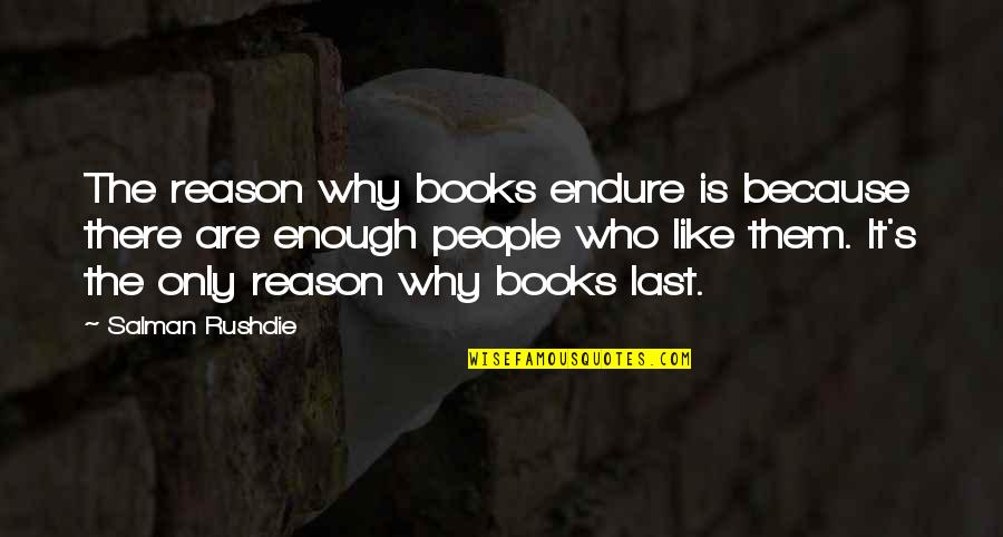 Prompteth Quotes By Salman Rushdie: The reason why books endure is because there