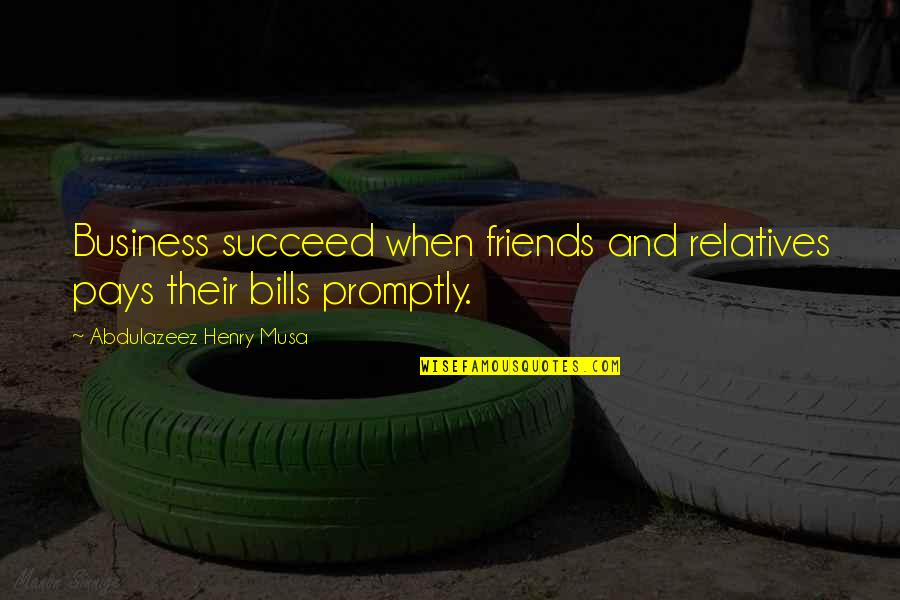 Promptly Quotes By Abdulazeez Henry Musa: Business succeed when friends and relatives pays their