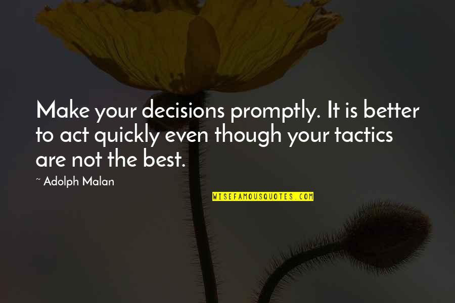 Promptly Quotes By Adolph Malan: Make your decisions promptly. It is better to
