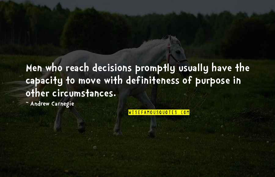Promptly Quotes By Andrew Carnegie: Men who reach decisions promptly usually have the