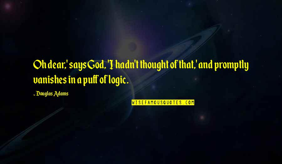 Promptly Quotes By Douglas Adams: Oh dear,' says God, 'I hadn't thought of