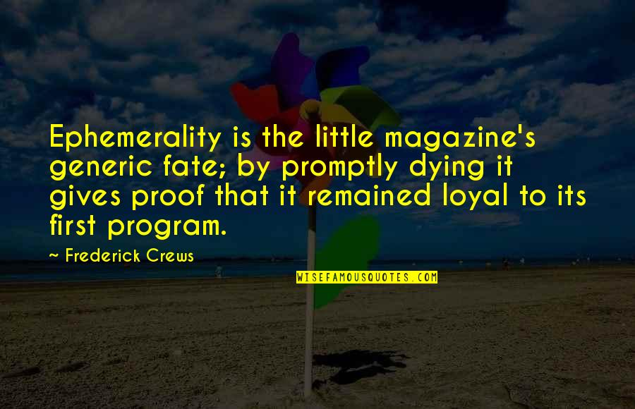 Promptly Quotes By Frederick Crews: Ephemerality is the little magazine's generic fate; by