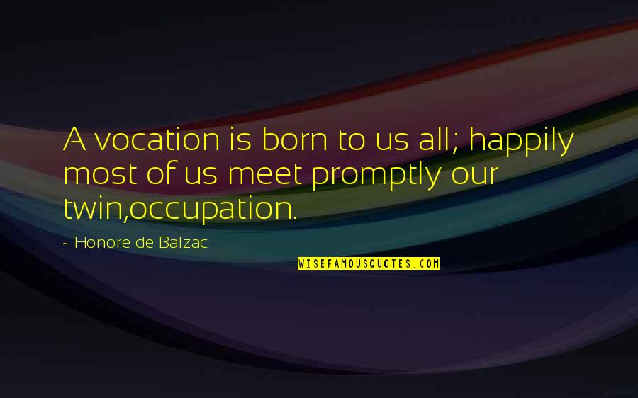 Promptly Quotes By Honore De Balzac: A vocation is born to us all; happily
