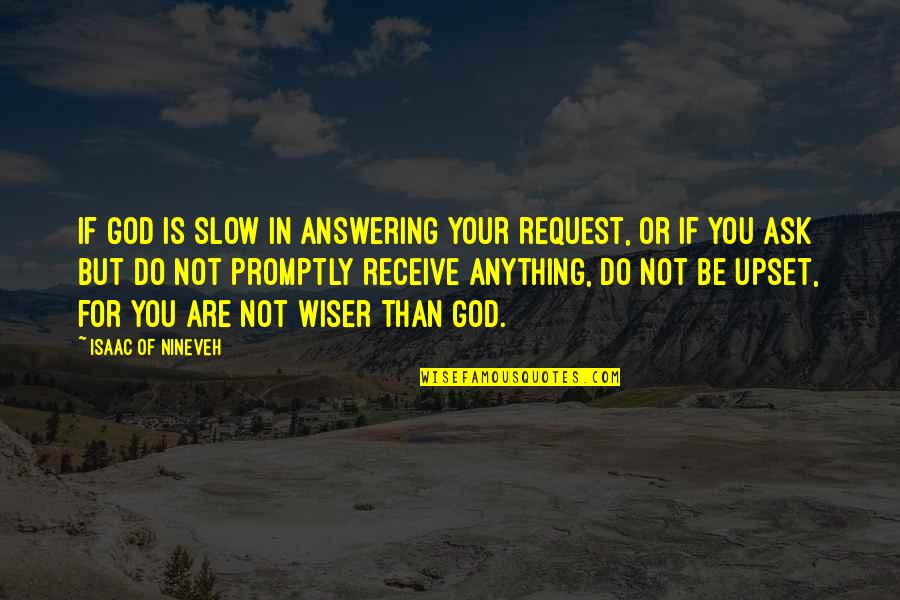 Promptly Quotes By Isaac Of Nineveh: If God is slow in answering your request,