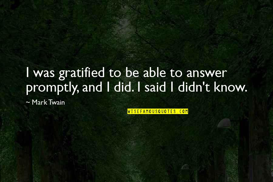 Promptly Quotes By Mark Twain: I was gratified to be able to answer