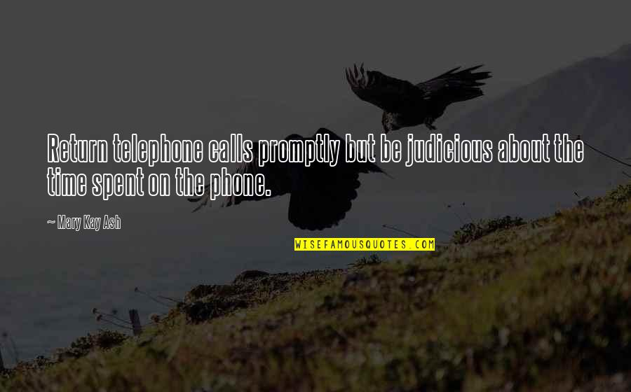 Promptly Quotes By Mary Kay Ash: Return telephone calls promptly but be judicious about