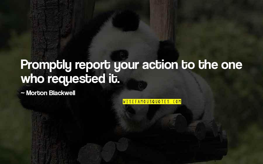 Promptly Quotes By Morton Blackwell: Promptly report your action to the one who