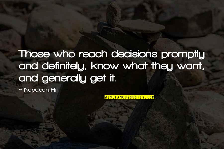 Promptly Quotes By Napoleon Hill: Those who reach decisions promptly and definitely, know