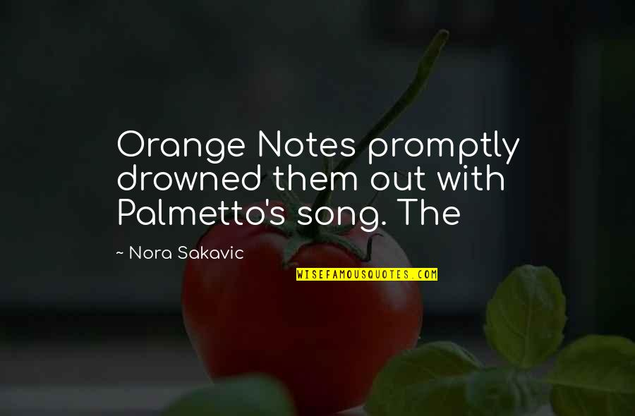 Promptly Quotes By Nora Sakavic: Orange Notes promptly drowned them out with Palmetto's