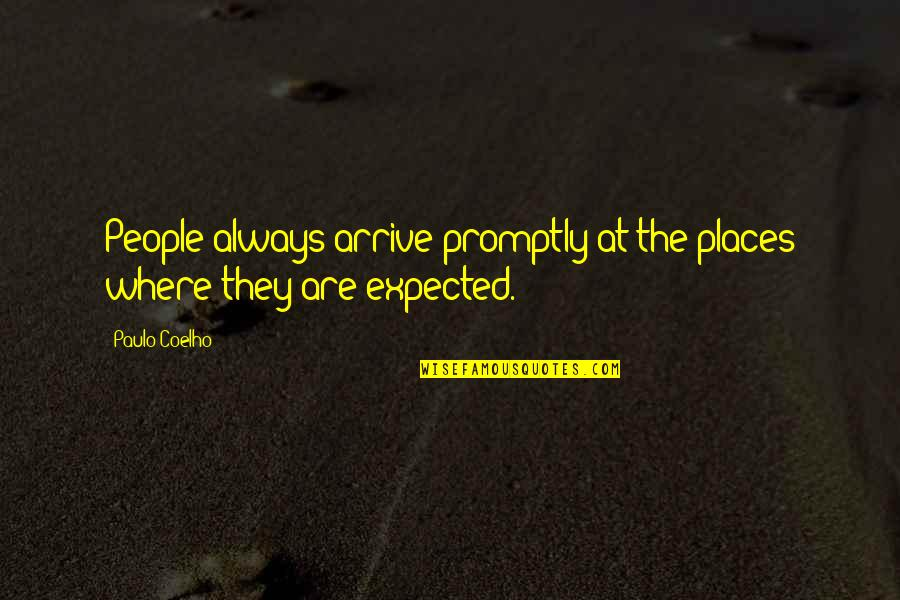 Promptly Quotes By Paulo Coelho: People always arrive promptly at the places where