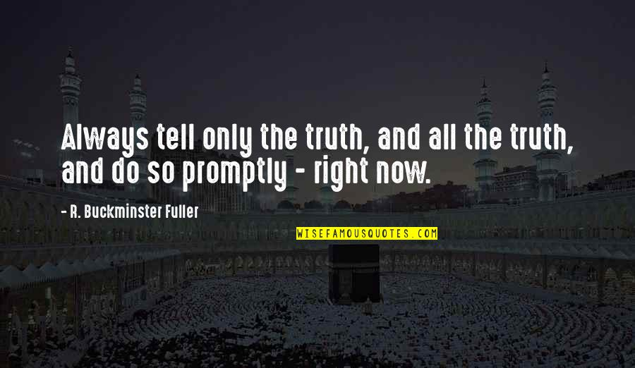 Promptly Quotes By R. Buckminster Fuller: Always tell only the truth, and all the