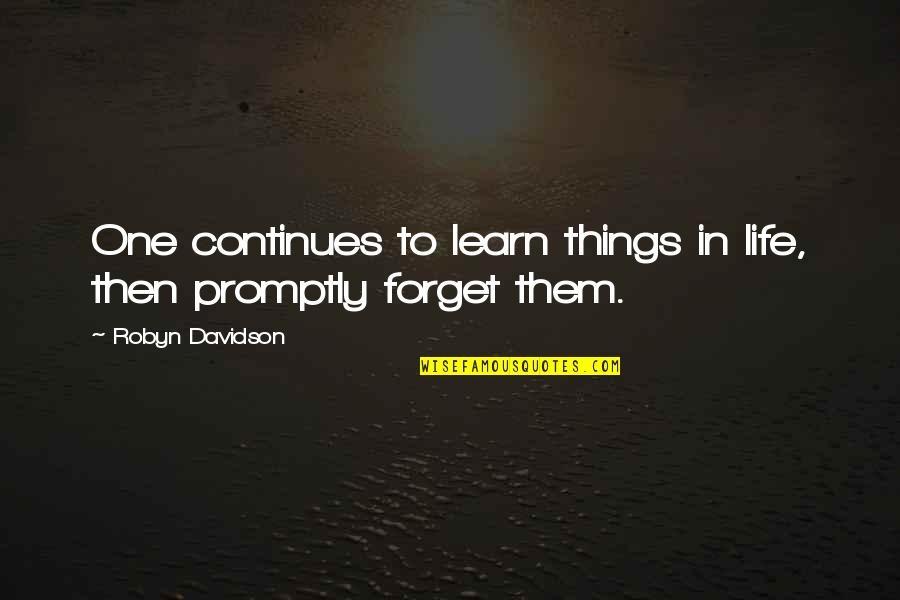Promptly Quotes By Robyn Davidson: One continues to learn things in life, then