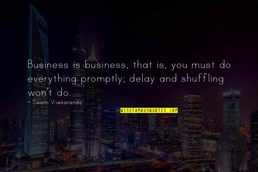 Promptly Quotes By Swami Vivekananda: Business is business, that is, you must do
