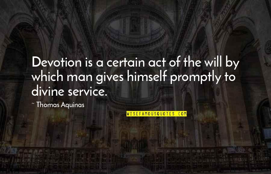 Promptly Quotes By Thomas Aquinas: Devotion is a certain act of the will