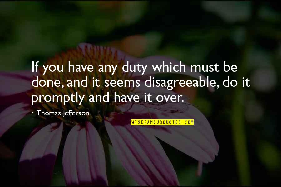 Promptly Quotes By Thomas Jefferson: If you have any duty which must be