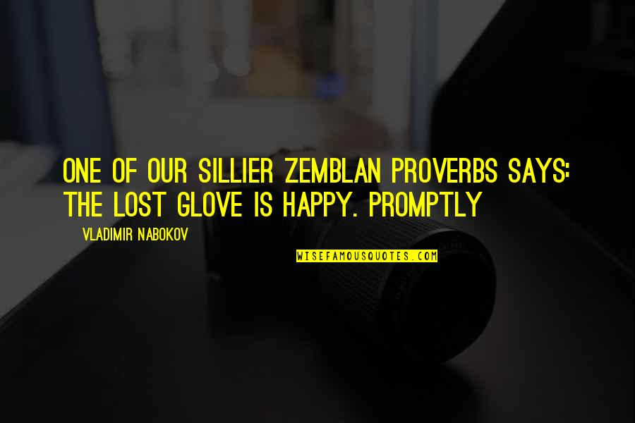 Promptly Quotes By Vladimir Nabokov: One of our sillier Zemblan proverbs says: the