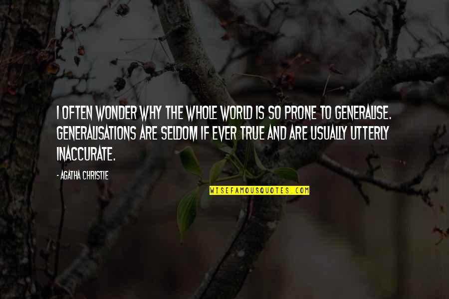 Prone Quotes By Agatha Christie: I often wonder why the whole world is