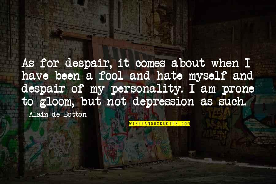 Prone Quotes By Alain De Botton: As for despair, it comes about when I