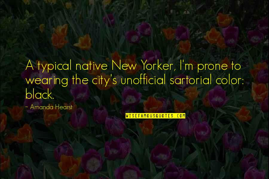 Prone Quotes By Amanda Hearst: A typical native New Yorker, I'm prone to