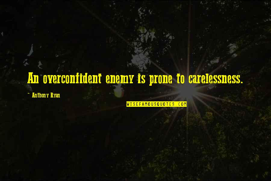 Prone Quotes By Anthony Ryan: An overconfident enemy is prone to carelessness.