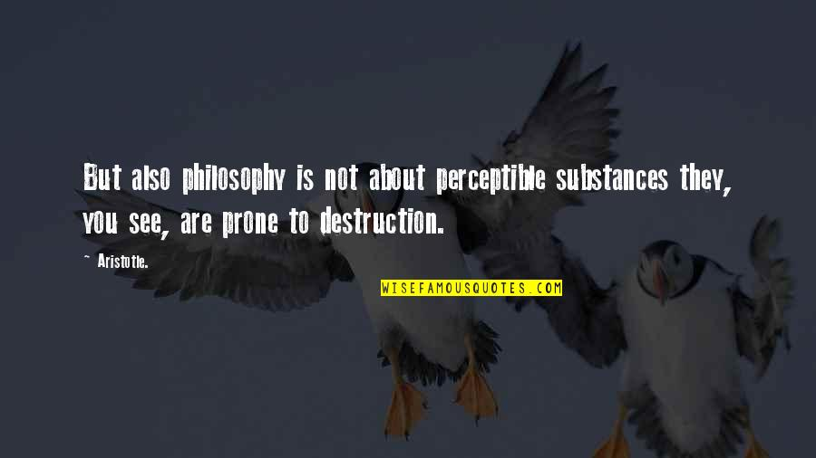 Prone Quotes By Aristotle.: But also philosophy is not about perceptible substances
