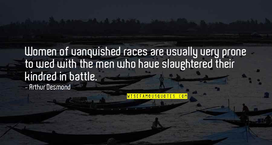 Prone Quotes By Arthur Desmond: Women of vanquished races are usually very prone