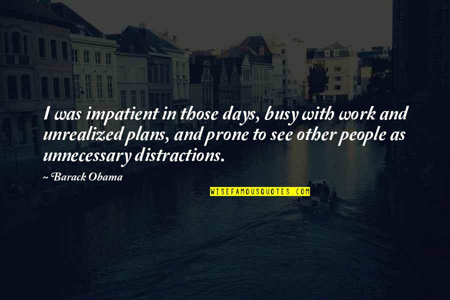Prone Quotes By Barack Obama: I was impatient in those days, busy with