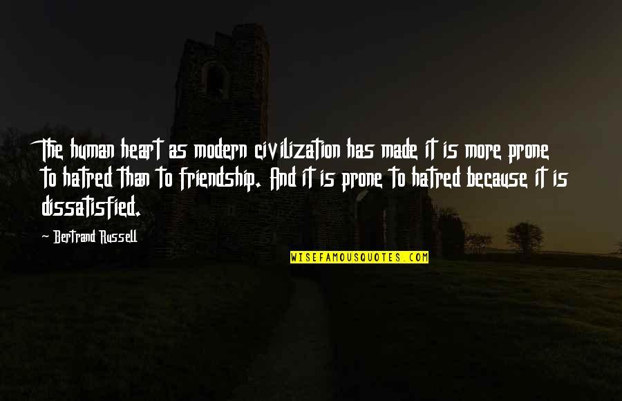 Prone Quotes By Bertrand Russell: The human heart as modern civilization has made