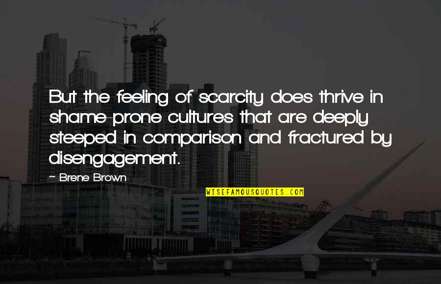 Prone Quotes By Brene Brown: But the feeling of scarcity does thrive in