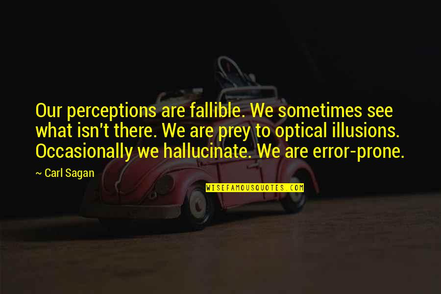 Prone Quotes By Carl Sagan: Our perceptions are fallible. We sometimes see what