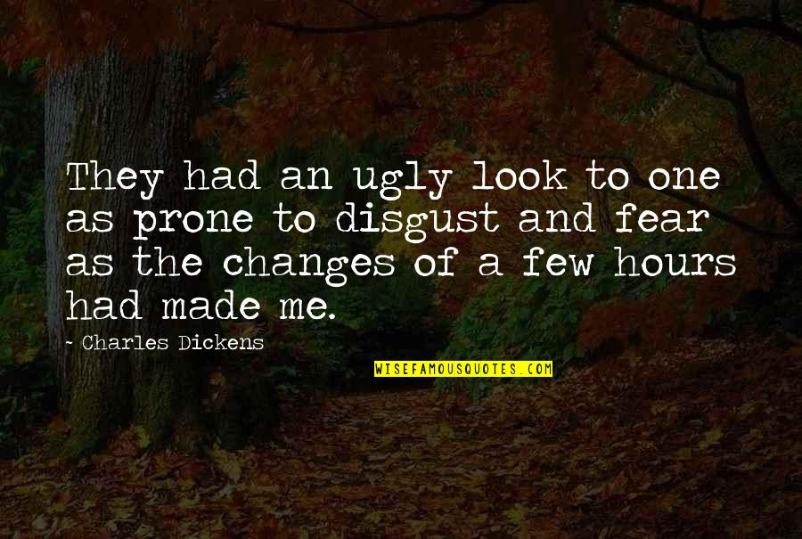 Prone Quotes By Charles Dickens: They had an ugly look to one as