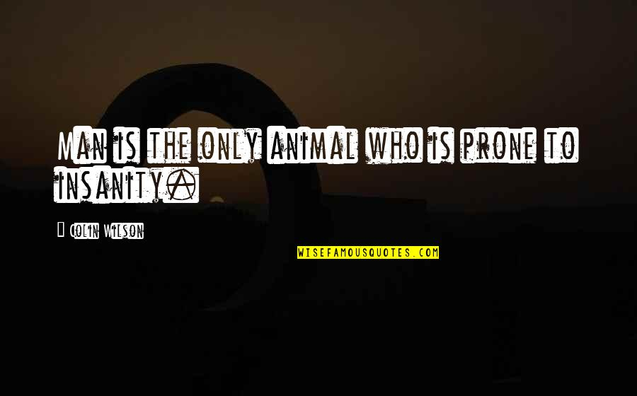 Prone Quotes By Colin Wilson: Man is the only animal who is prone