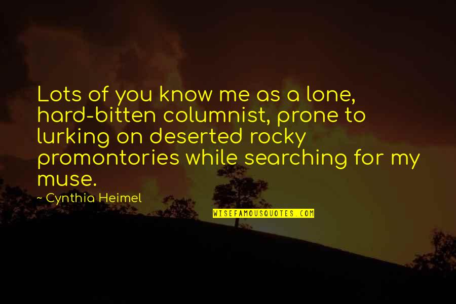 Prone Quotes By Cynthia Heimel: Lots of you know me as a lone,