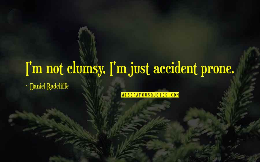 Prone Quotes By Daniel Radcliffe: I'm not clumsy, I'm just accident prone.