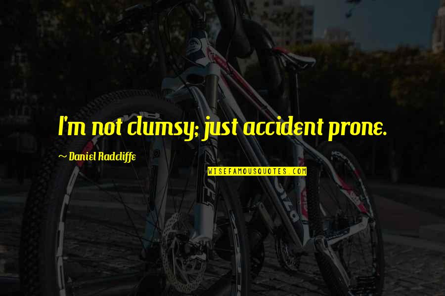 Prone Quotes By Daniel Radcliffe: I'm not clumsy; just accident prone.