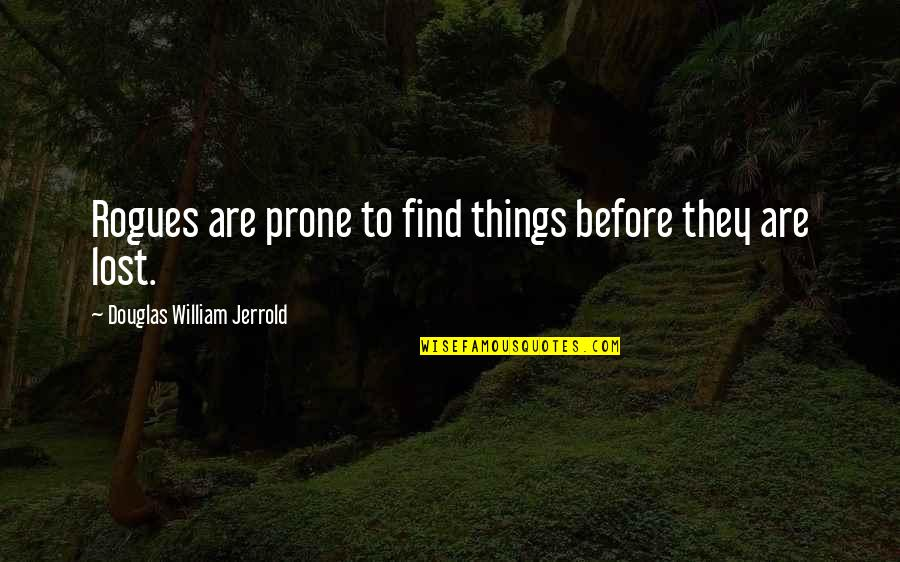Prone Quotes By Douglas William Jerrold: Rogues are prone to find things before they