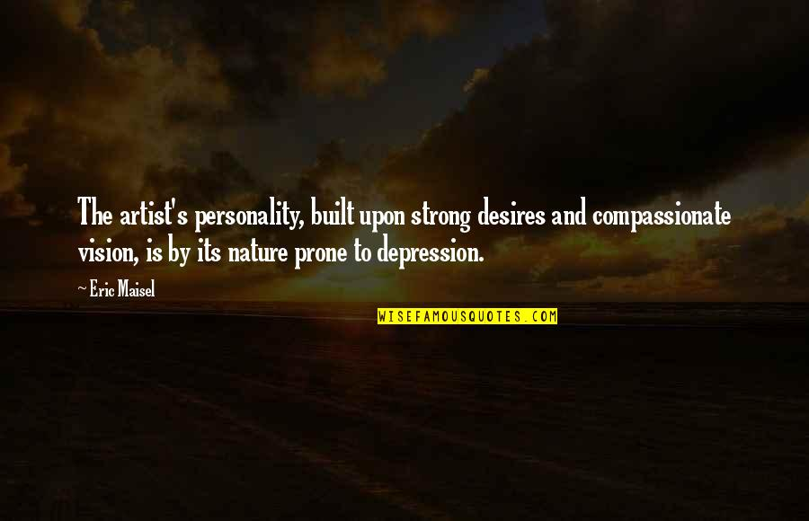 Prone Quotes By Eric Maisel: The artist's personality, built upon strong desires and